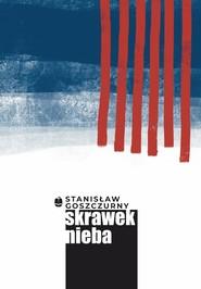 okładka Skrawek nieba, Książka   Stanisław Goszczurny