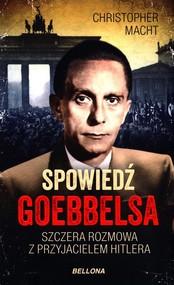 okładka Spowiedź Goebbelsa Szczera rozmowa z przyjacielem Hitlera, Książka | Macht Christopher