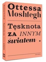 okładka Tęsknota za innym światem / Pauza, Książka | Moshfegh Ottessa
