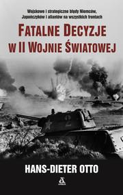 okładka Fatalne decyzje w II wojnie światowej, Książka | Otto Hans-Dieter