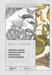 okładka Rozwój nauki w biofilozofii Georges'a Canguilhema, Książka | Marcin J. Leszczyński