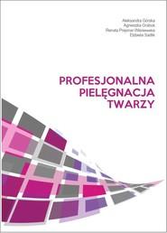 okładka Profesjonalna pielęgnacja twarzy, Książka | Aleksandra Górska, Agnieszka Graboś, Renata Prejsnar-Wiśniewska, Elżbieta Sadlik