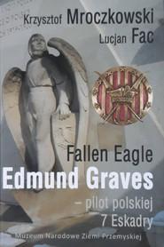 okładka Fallen Eagle Edmund Graves Pilot polskiej 7 Eskadry, Książka | Krzysztof Mroczkowski, Lucjan Fac