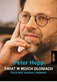 okładka Świat w moich dłoniach Życie bez słuchu i wzroku, Książka | Hepp Peter