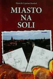 okładka Miasto na soli, Książka   Henryk Ksawery Konkol
