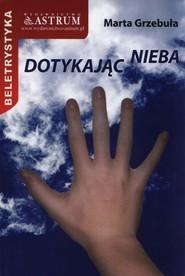 okładka Dotykając nieba, Książka | Marta Grzebuła