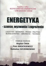okładka Energetyka - szanse, wyzwania i zagrożenia, Książka |