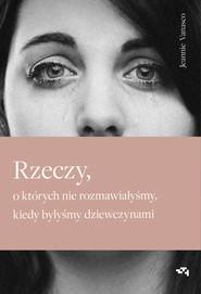 okładka Rzeczy, o których nie rozmawiałyśmy, kiedy byłyśmy dziewczynami, Ebook | Vanasco Jeannie