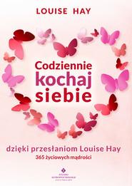 okładka Codziennie kochaj siebie dzięki przesłaniom Louise Hay. 365 życiowych mądrości - PDF, Ebook | Hay Louise