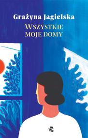okładka Wszystkie moje domy , Książka | Grażyna Jagielska