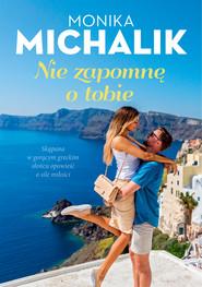 okładka Nie zapomnę o tobie, Ebook | Monika Michalik