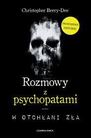 okładka Rozmowy z psychopatami, Ebook   Christopher Berry-Dee