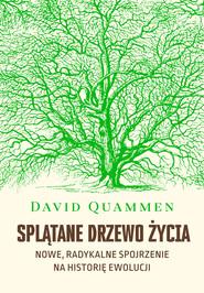 okładka Splątane drzewo życia. Nowe, radykalne spojrzenie na historię ewolucji, Ebook | David Quammen