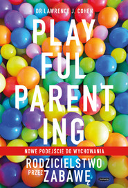 okładka Playful Parenting. Rodzicielstwo przez zabawę, Ebook   Lawrence J. Cohen