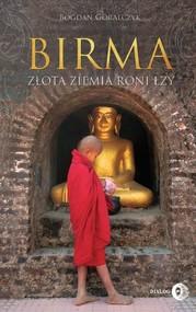 okładka Birma. Złota ziemia roni łzy, Ebook | Bogdan Góralczyk