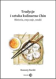 okładka Tradycje i sztuka kulinarna Chin. Historia, zwyczaje, smaki, Ebook | Ksawery  Burski