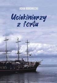 okładka Uciekinierzy z fortu, Książka | Adam  Borowiecki