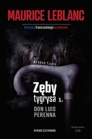 okładka Arsene Lupin Zęby tygrysa, część 1 Don Luis Perenna, Książka | Maurice Leblanc