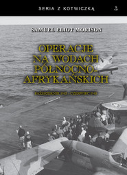 okładka Operacje na wodach północnoafrykańskich. Październik 1942 - czerwiec 1943, Książka | Samuel Eliot Morison