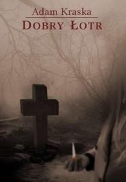 okładka Dobry łotr, Książka | Kraska Adam