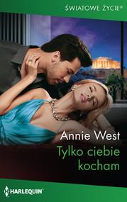 okładka Tylko ciebie kocham, Książka   Annie West