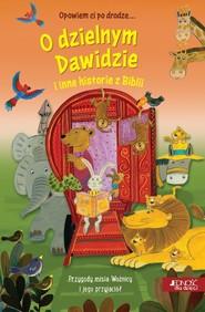 okładka Opowiem ci po drodze O dzielnym Dawidzie i inne historie z Biblii, Książka | Rowlands Avril