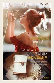 okładka Zanim zrozumiem. Splątane losy, Książka | Magdalena Wala