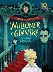 okładka Tajemnica starego pałacu Tom 2 Milioner z Gdańska, Książka | Katarzyna Majgier