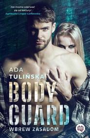 okładka Bodyguard Wbrew zasadom, Książka   Ada Tulińska