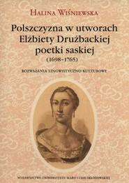 okładka Polszczyzna w utworach Elżbiety Drużbackiej poetki saskiej (1698-1765) Rozważania lingwistyczno-kulturowe, Książka | Halina Wiśniewska