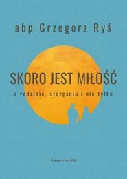 okładka Skoro jest miłość O rodzinie, szczęściu i nie tylko, Książka | Grzegorz Ryś