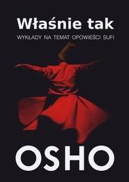 okładka Właśnie tak Wykłady na temat opowieści Sufi, Książka   OSHO