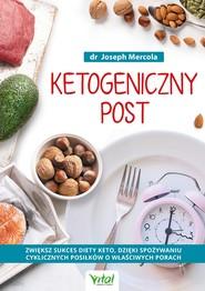 okładka Ketogeniczny post. Zwiększ sukces diety keto, dzięki spożywaniu cyklicznych posiłków o właściwych porach, Ebook | Dr Joseph Mercola