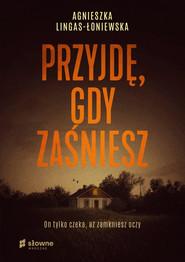 okładka Przyjdę, gdy zaśniesz, Ebook | Agnieszka Lingas-Łoniewska