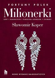 okładka Milionerki. Fortuny Polek, Ebook | Sławomir Koper