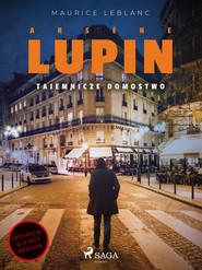 okładka Arsène Lupin. Tajemnicze domostwo, Ebook | Maurice Leblanc