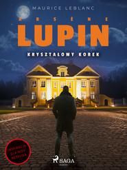 okładka Arsène Lupin. Kryształowy korek, Ebook | Maurice Leblanc