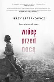 okładka Wrócę przed nocą. Reportaż o przemilczanym., Książka | Jerzy Szperkowicz