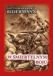 okładka W śmiertelnym boju Pamiętniki niemieckiego żołnierza z frontu wschodniego, Książka   Gottlob Herbert Bidermann