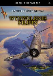 okładka Wyzwolenie Filipin. Luzon, Mindanao i Wyspy Visayan 1944 -1945, Książka   Samuel Eliot Morison