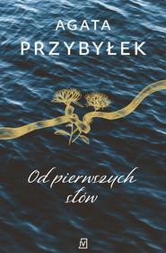 okładka Od pierwszych słów, Ebook   Agata Przybyłek