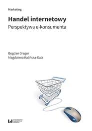 okładka Handel internetowy Perspektywa e-konsumenta, Książka   Bogdan Gregor, Magdalena Kalińska-Kula