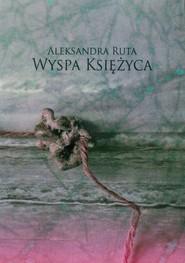 okładka Wyspa księżyca, Książka | Aleksandra  Ruta