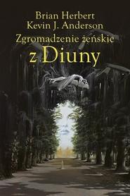okładka Zgromadzenie żeńskie z Diuny, Książka | Brian Herbert, Kevin J. Anderson, Wojciech Siudmak