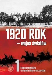 okładka 1920 rok wojna światów Studia przypadków w stulecie Bitwy Warszawskiej, Książka  