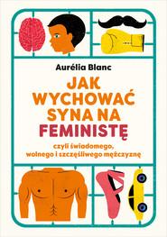 okładka Jak wychować syna na feministę, Ebook | Aurelia Blanc