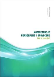 okładka Kompetencje personalne i społeczne. Jak je rozwijać?, Książka | Anna Nowak, Aleksandra Stanek