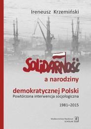 okładka Solidarność a narodziny demokratycznej Polski Powtórzona interwencja socjologiczna 1981–2015, Książka | Ireneusz Krzemiński