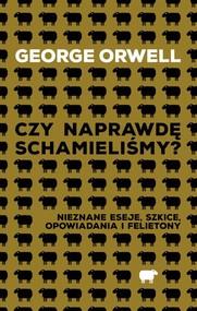 okładka Czy naprawdę schamieliśmy? Nieznane eseje, szkice, opowiadania i felietony, Książka | George Orwell