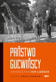 okładka Państwo Gucwińscy. Zwierzęta i ich ludzie, Ebook | Marek Górlikowski